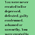 You were never created to live depressed