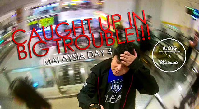 Caught Up In Big Trouble Malaysia Day 4