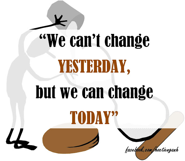 We can't change yesterday but we can change today