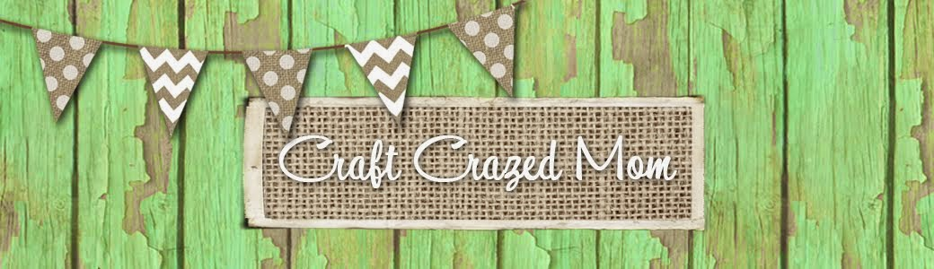 The Life of a Craft Crazed Mom