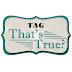 "Tag ""That's True"""