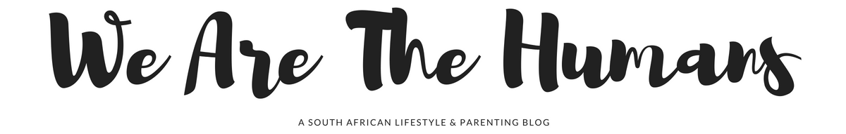 We Are The Humans | A South African Parenting and Lifestyle Blog