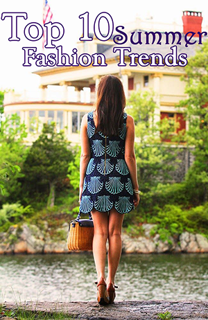 Top 10 Summer Fashion Trends