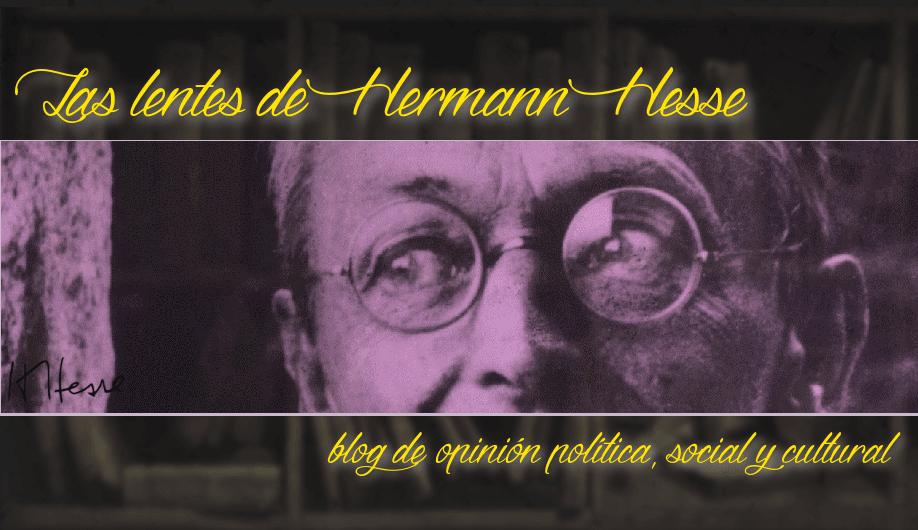 Las lentes de Hermann Hesse - Blog de opinión política, social y cultural