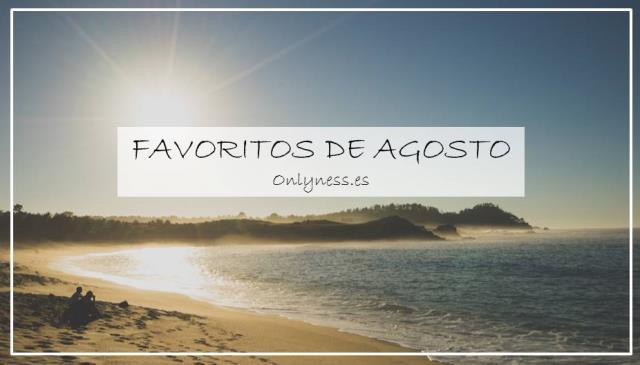 favoritos-agosto-onlyness