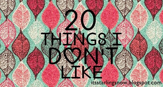 20 Things I Don't Like