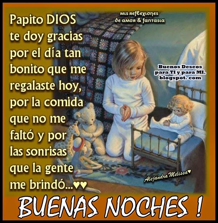 Papito DIOS, te doy gracias por el día tan bonito que me regalaste hoy, por la comida que no me faltó y por las sonrisas que la gente me brindó  BUENAS NOCHES !