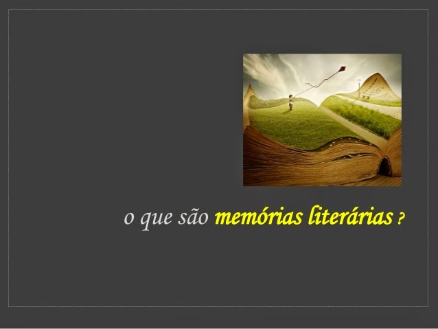 http://pt.slideshare.net/eloysouza9/o-que-so-memrias-literrias-34332019
