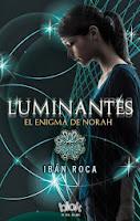 NOVELA JUVENIL: Luminantes - El Enigma de Norah : Ibán Roca  [Ediciones B, 9 Octubre 2013] PORTADA