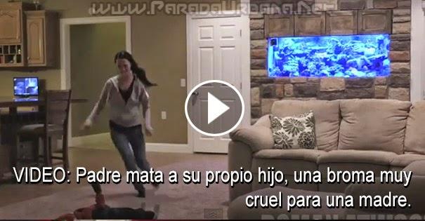VIDEO - Padre mata a su propio hijo, una broma muy cruel para una madre
