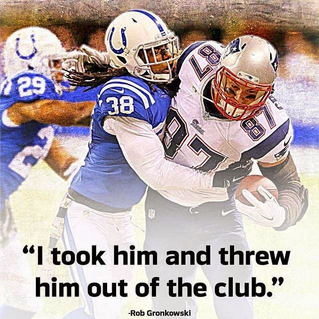 I took him and threw him out of the club. Rob Gronkowski