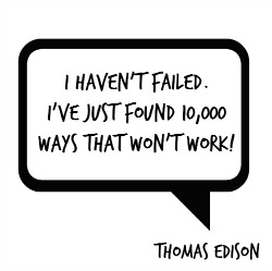 quote, Thomas Edison, I haven't failed... I've just found 10000 ways that won't work
