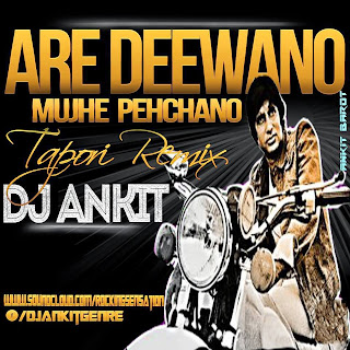 ARE DEEWANO MUJHE PEHCHANO - DON TAPORI REMIX DJ ANKIT