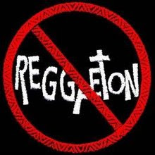 Reaggaeton: It is the worst type of music that can exist.(In my opinion)