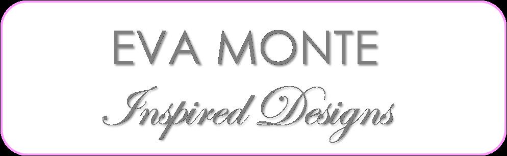 EVA MONTE INSPIRED DESIGNS