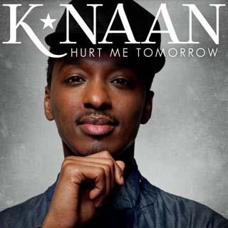 K'NAAN – Hurt Me Tomorrow Lyrics | Letras | Lirik | Tekst | Text | Testo | Paroles - Source: musicjuzz.blogspot.com