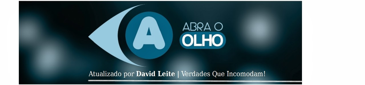 Abra-O-Olho - BLOG DO David Leite | Comunicador Social Multimídia