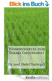 http://www.amazon.de/Wissenswertes-zum-Thema-Gesundheit-Naturheilverfahren/dp/1500927139/ref=sr_1_5?ie=UTF8&qid=1420666219&sr=8-5&keywords=Detlef+Nachtigall