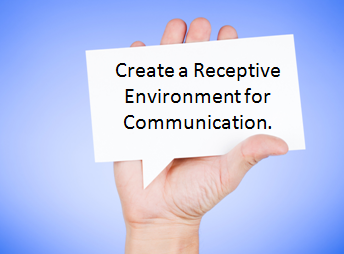 Create a Receptive Environment for Communication.