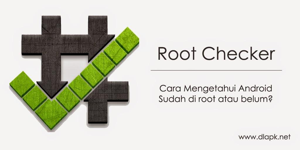 Cara Mengetahui HP Android Yang Sudah di Root