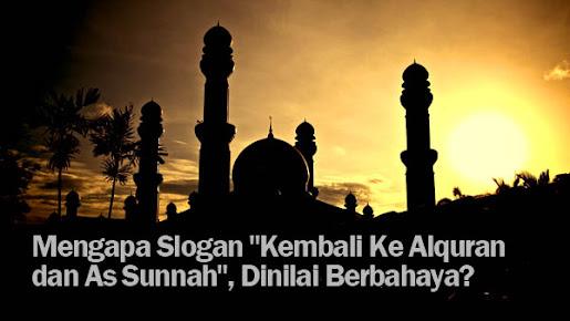 """Mengapa Slogan """"Kembali Ke Alquran dan As Sunnah"""", Dinilai Berbahaya?"""