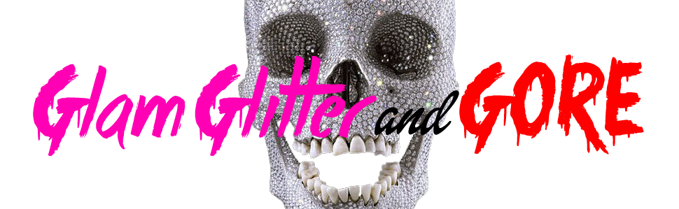 Glam Glitter and Gore!