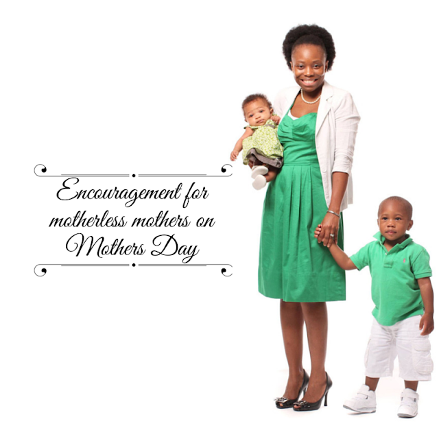 Be of good cheer, motherless mothers