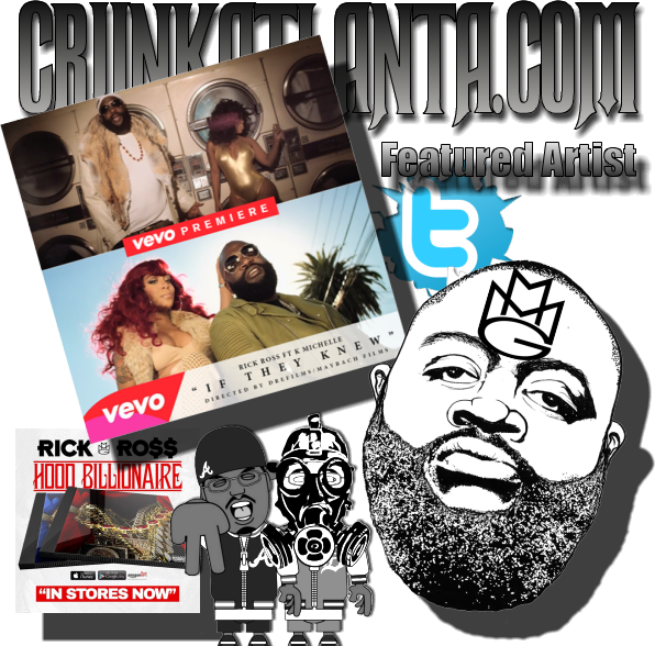 """MMG- Maybach Music Group Twitter Roster - Atlanta Music Promoter  RICK ROSS FT. K MICHELLE """"IF THEY KNEW"""""""