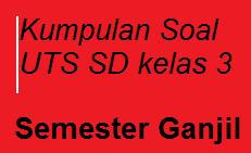 Kumpulan Soal UTS Kelas 3 SD IPA PKN IPS Bahasa Indonesia Matematika Semester 1 Terbaru