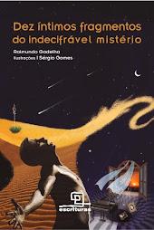 Dez Íntimos Fragmentos do Indecifrável Mistério - Raimundo Gadelha
