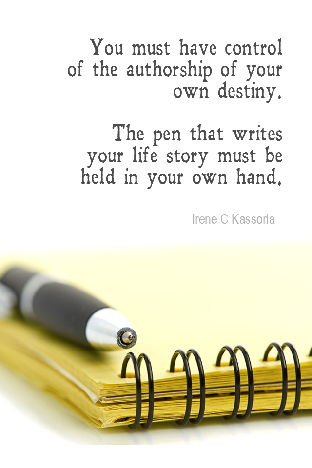 visual quote - image quotation for LOA - You must have control of the authorship of your own destiny. The pen that writes your life story must be held in your own hand. - Irene C Kassorla
