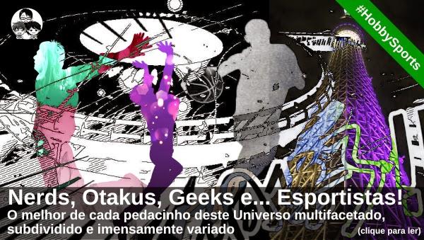 #HobbySports 01 - Nerds, Otakus, Geeks e Esportistas!