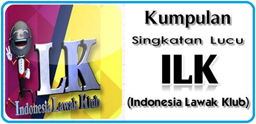 Singkatan Lucu di ILK (Indonesia Lawak Klub)