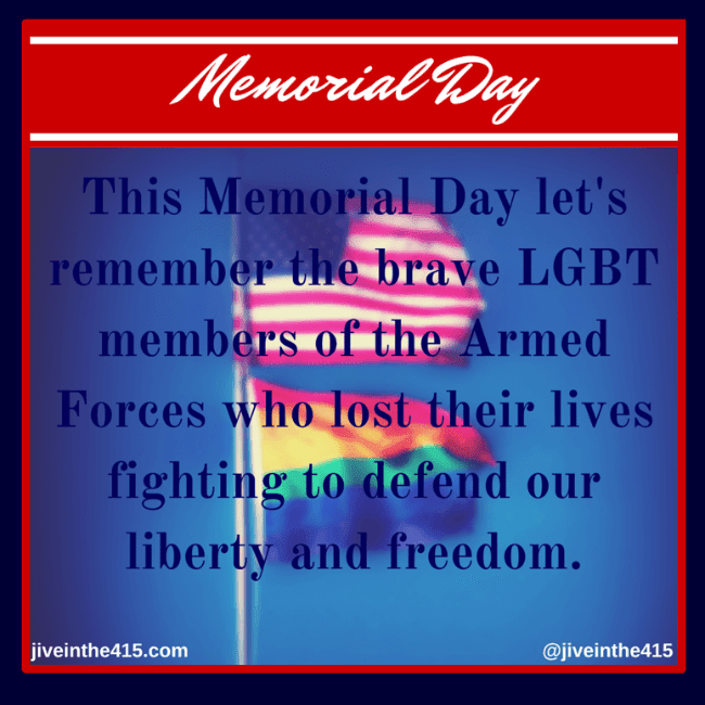 "It's Memorial Day, and the graphic has a patriotic red and blue theme, with an American flag and a rainbow flag flying, and the inscription says ""Let's remember the brave LGBT members of the Armed Forces who lost their lives fighting to defend our liberty and freedom."