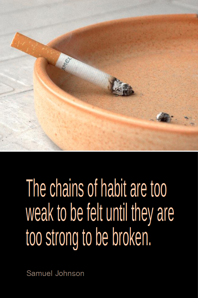 visual quote - image quotation for HABITS - The chains of habit are too weak to be felt until they are too strong to be broken. - Samuel Johnson