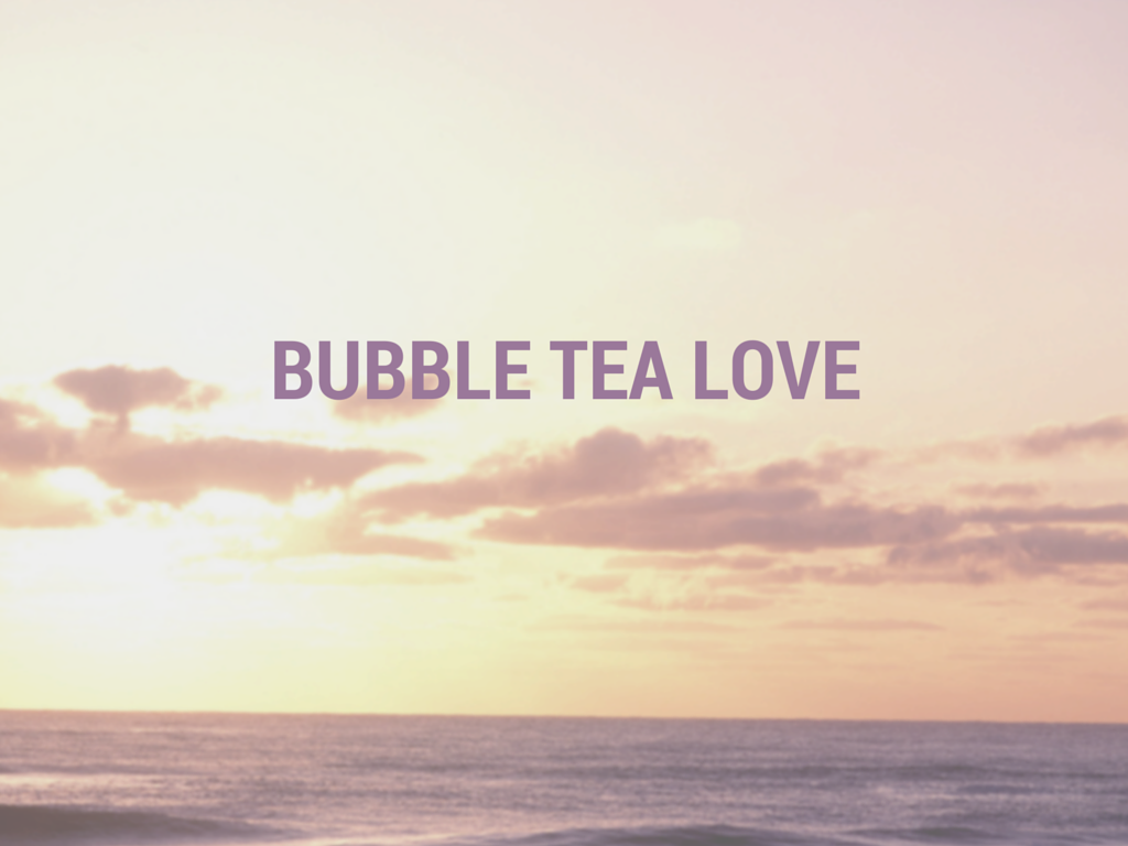 {bubble tea love}