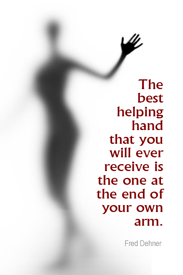 visual quote - image quotation RESPONSIBILITY - The best helping hand that you will ever receive is the one at the end of your own arm. - Fred Dehner