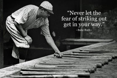 "Babe Ruth quote: ""Never let the fear of striking out get in your way."""