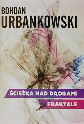 """Bohdan Urbankowski """"Ścieżka nad drogami. Fraktale"""""""