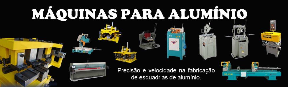 Máquinas para alumínio