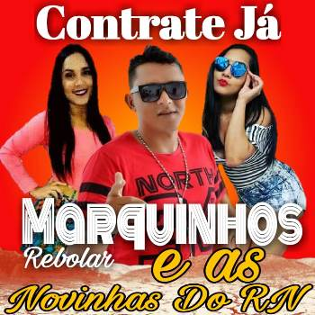 CONTRATE JÁ MARQUINHOS REBOLAR E AS NOVINHAS DO RN