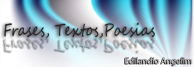 FRASES, TEXTOS, POESIAS - EDILANDIO