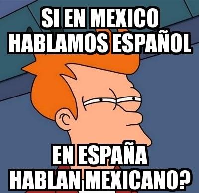 si en mexico hablamos español, en españa hablan mexicano?
