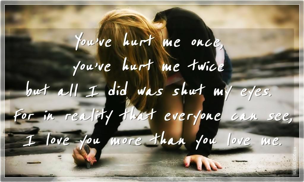 Quotes  Love Quo...U Hurt Me Quotes Images
