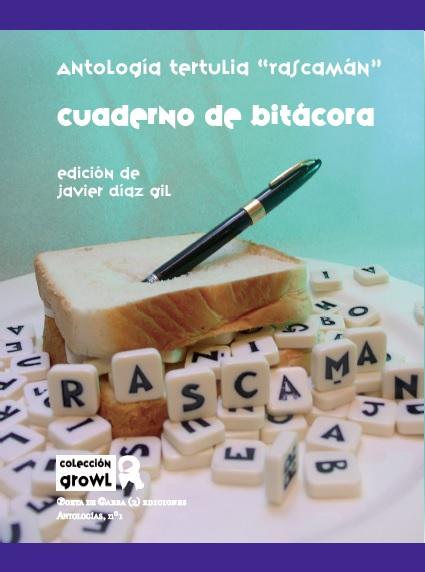 """CUADERNO DE BITÁCORA, Antología literaria de la tertulia """"Rascamán"""". Edición de JAVIER DÍAZ GIL"""