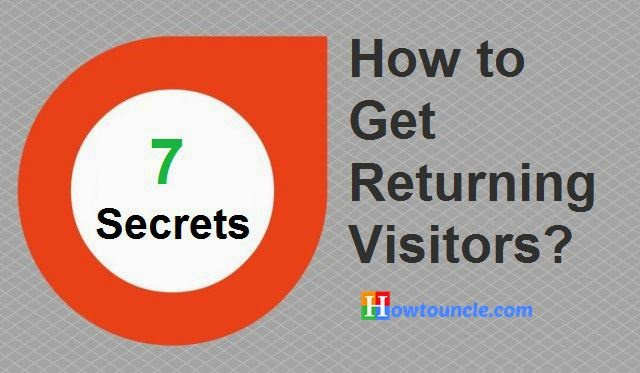 Top 7 Secrets to Get Returning Visitors on Your Blog
