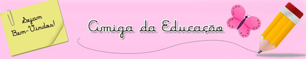 AMIGA DA EDUCAÇÃO.