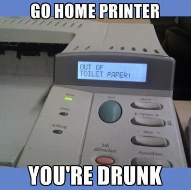 Go Home Printer, You're Drunk!