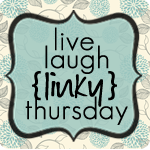 Live Laugh Linky Thursday
