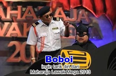 Boboi ingin tarik diri dari Maharaja Lawak Mega 2013, boboi undur diri mlm 2013